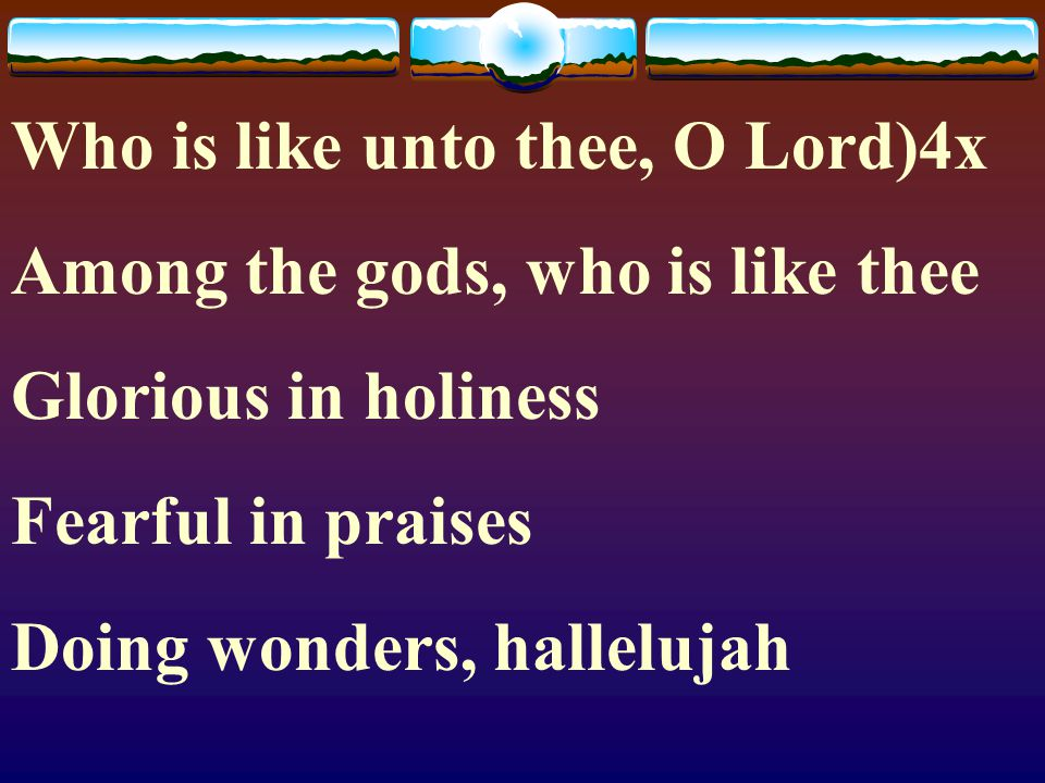 Who is like unto thee, O Lord)4x