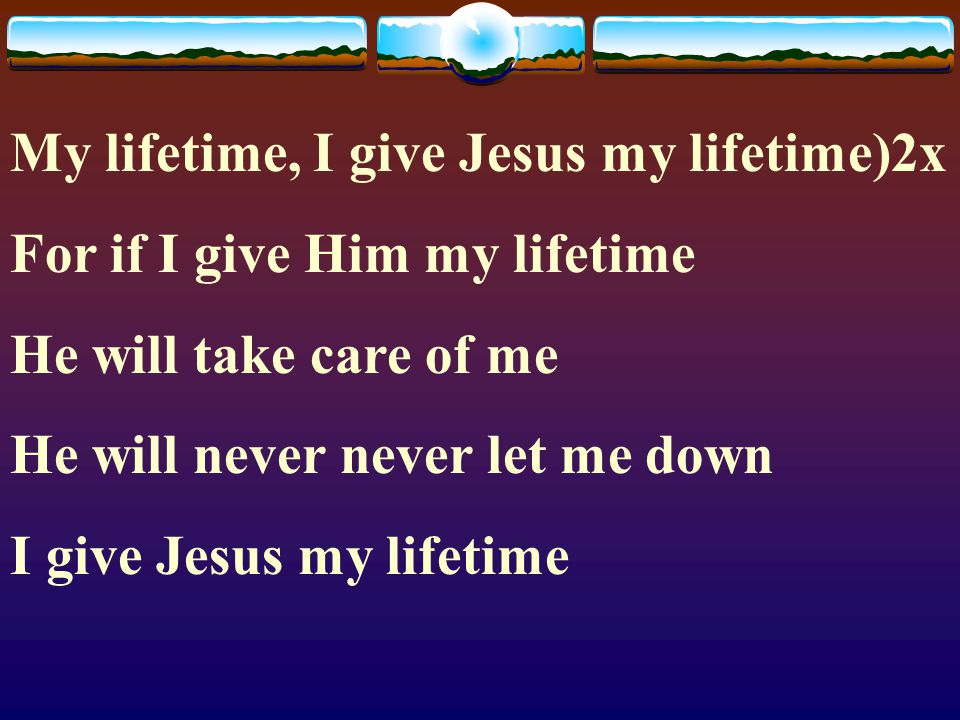My lifetime, I give Jesus my lifetime)2x