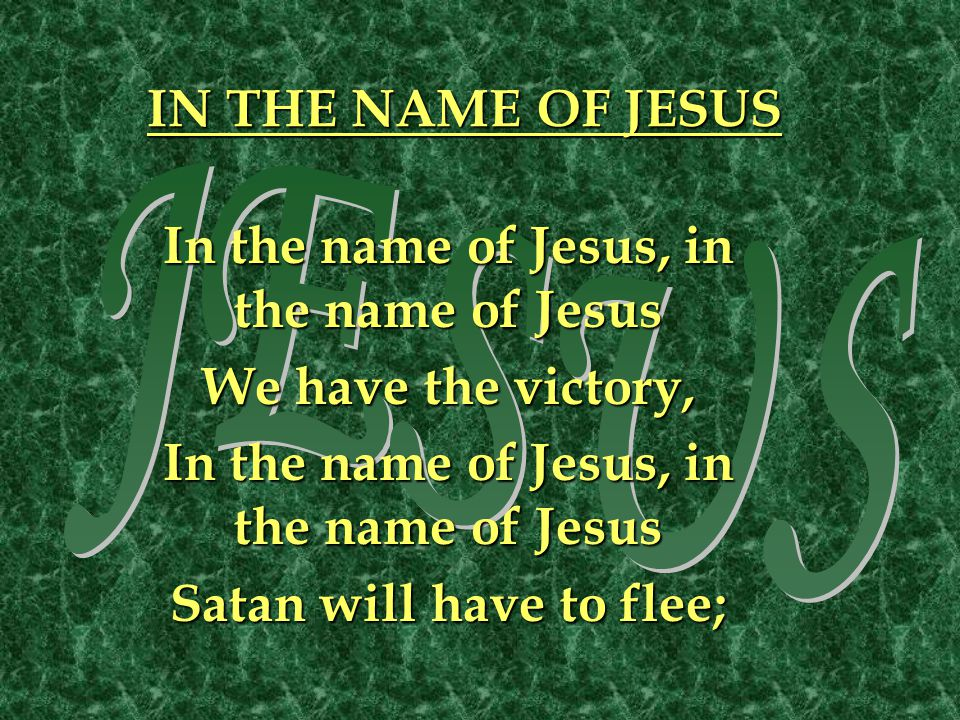 In the name of Jesus, in the name of Jesus Satan will have to flee;