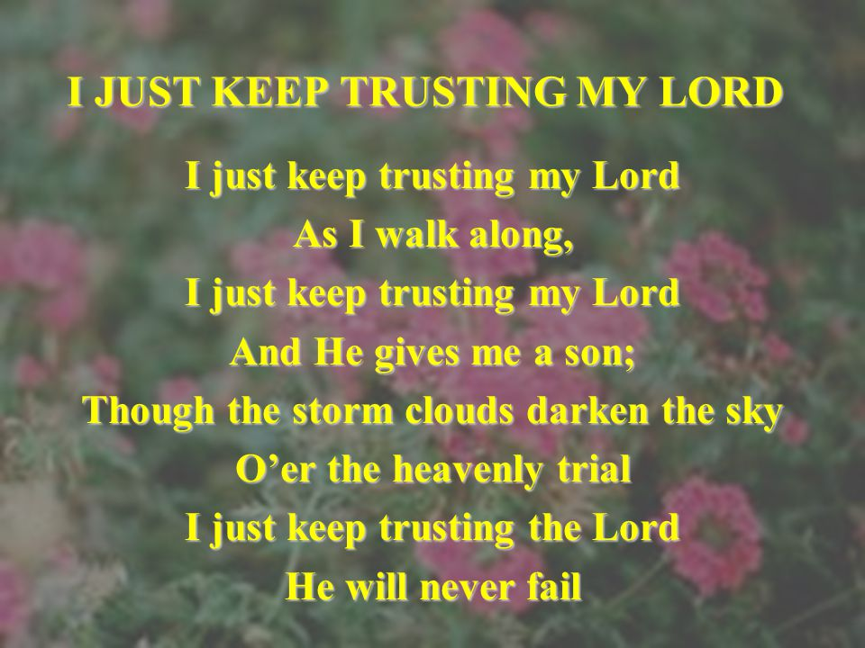 I JUST KEEP TRUSTING MY LORD