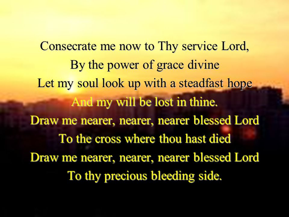 Consecrate me now to Thy service Lord, By the power of grace divine