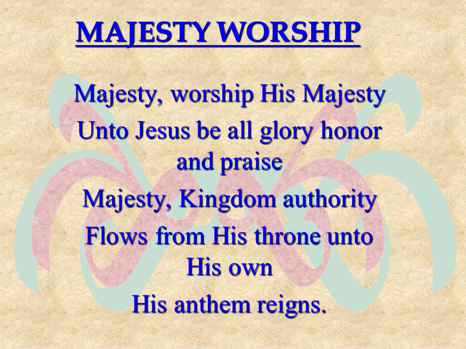 ef MAJESTY WORSHIP Majesty, worship His Majesty