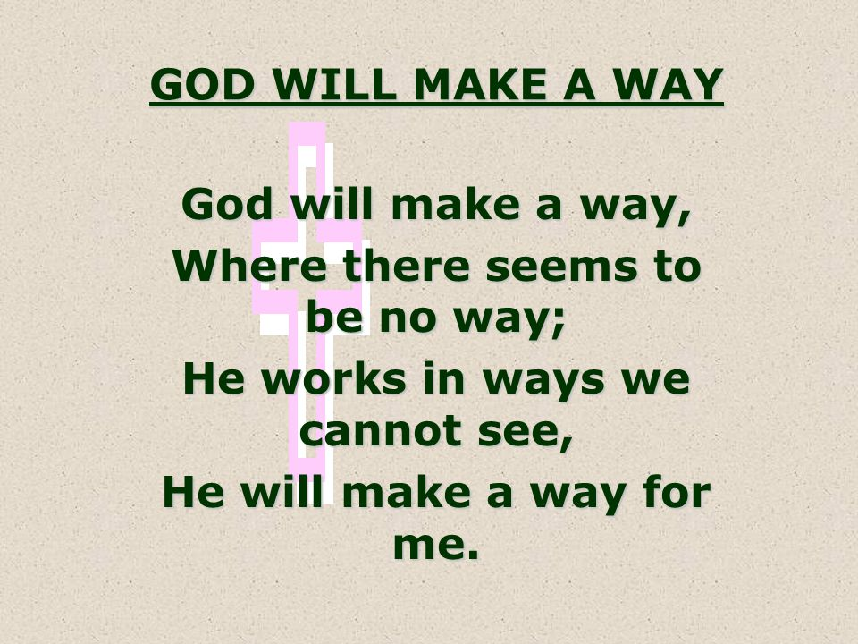 Where there seems to be no way; He works in ways we cannot see,