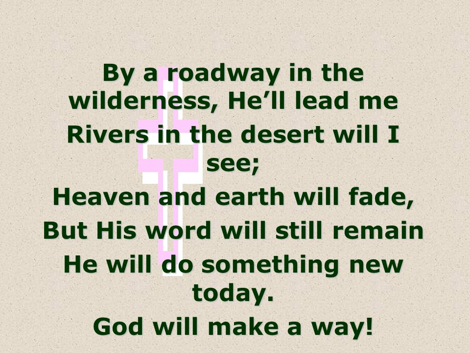 By a roadway in the wilderness, He'll lead me