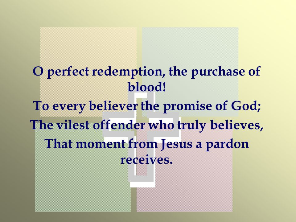 O perfect redemption, the purchase of blood!
