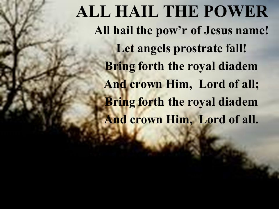 ALL HAIL THE POWER All hail the pow'r of Jesus name!