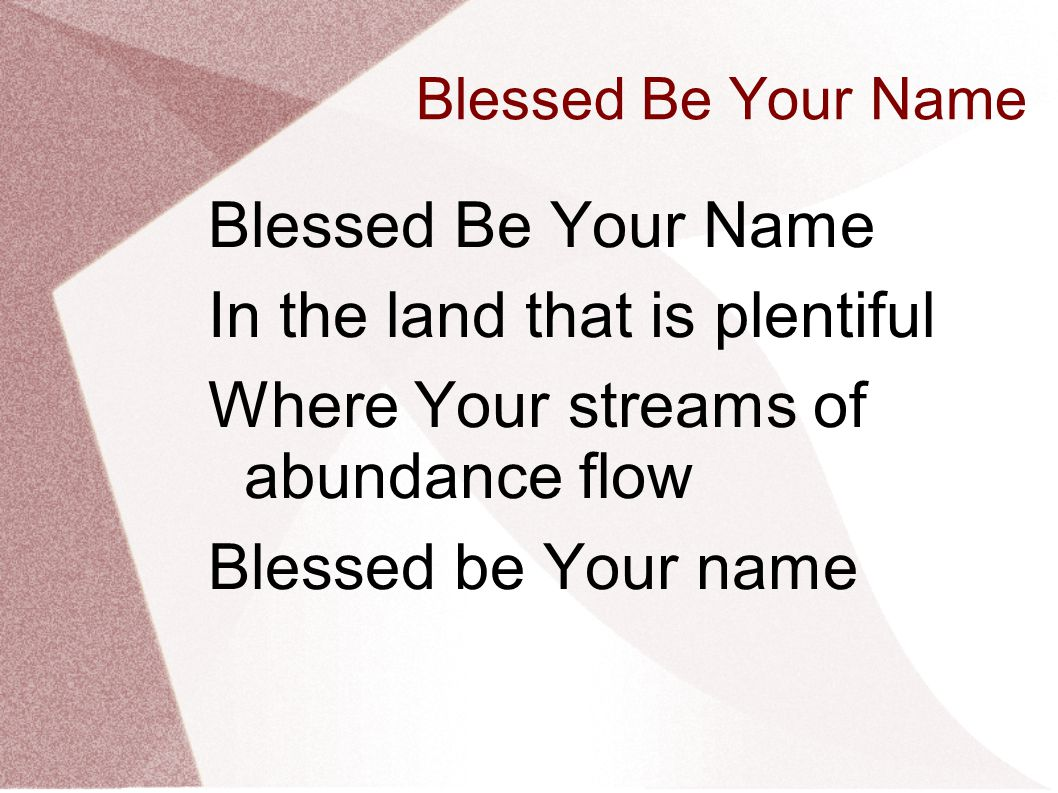 In the land that is plentiful Where Your streams of abundance flow
