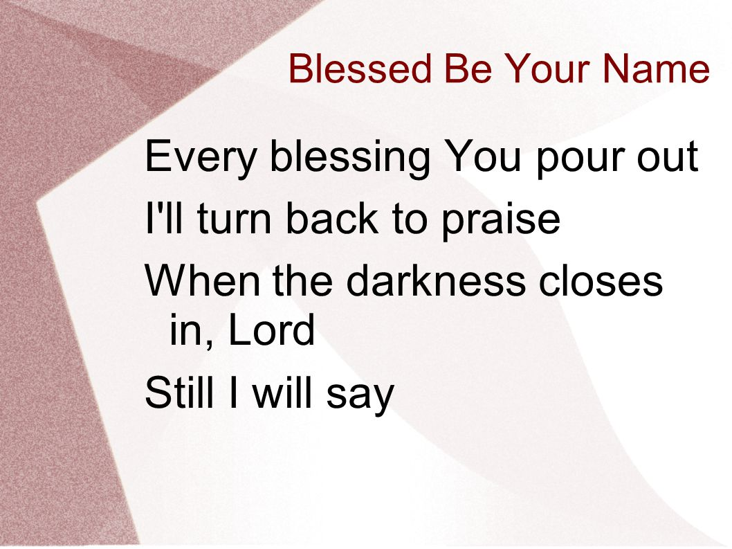 Every blessing You pour out I ll turn back to praise