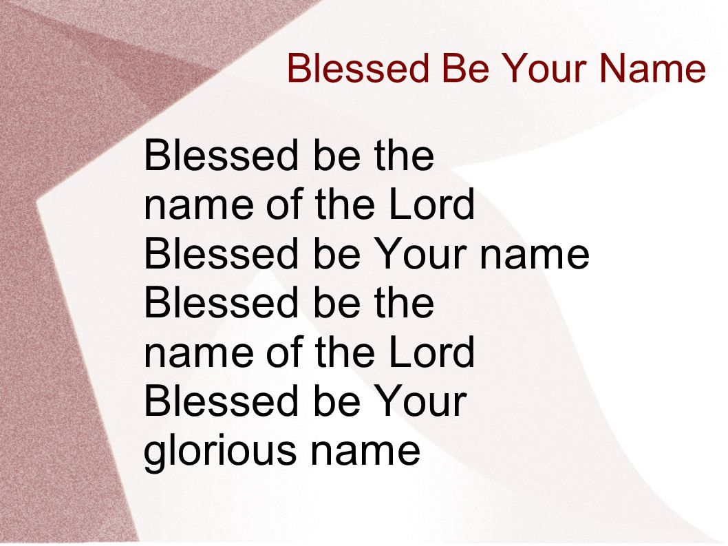 Blessed be the name of the Lord Blessed be Your name Blessed be Your