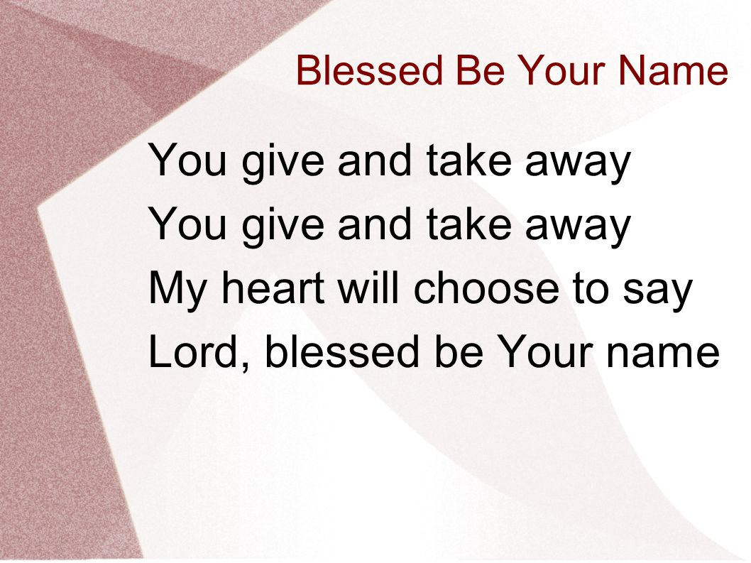 My heart will choose to say Lord, blessed be Your name