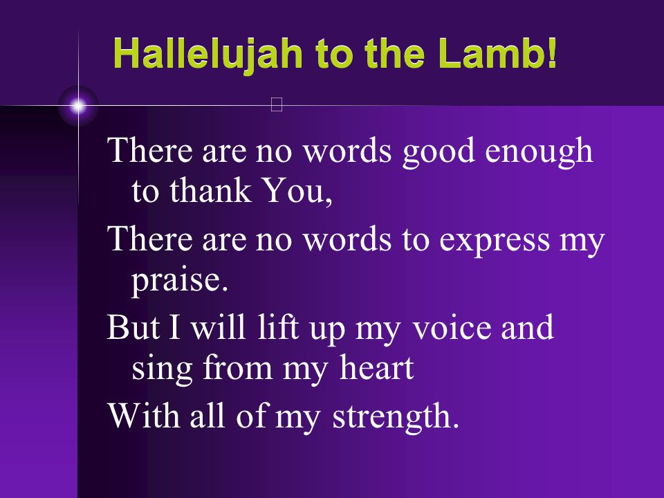Hallelujah to the Lamb! There are no words good enough to thank You,