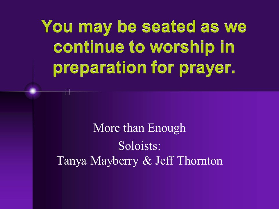 You may be seated as we continue to worship in preparation for prayer.