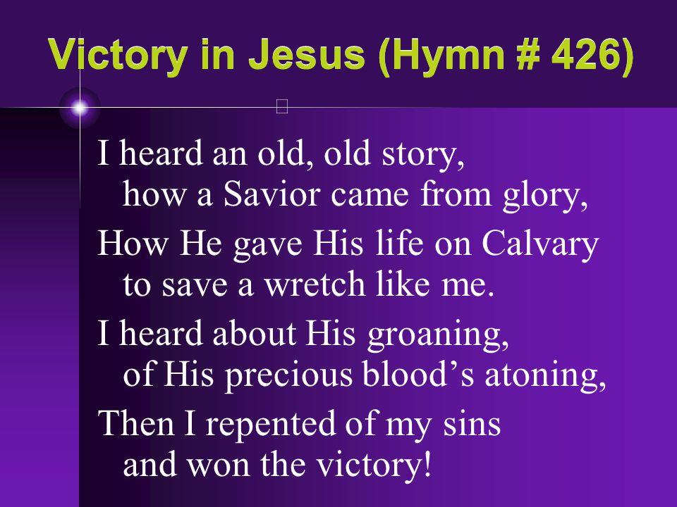 Victory in Jesus (Hymn # 426)
