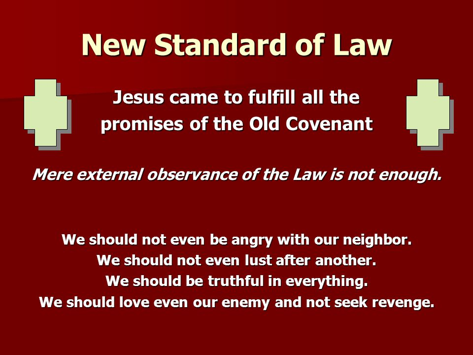 New Standard of Law Jesus came to fulfill all the