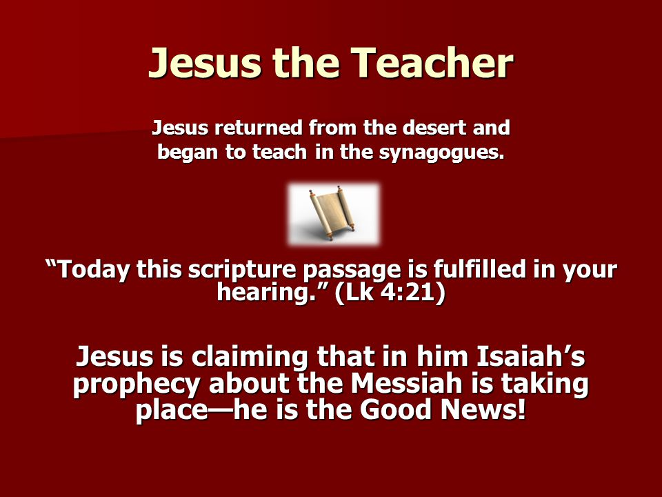 Jesus the Teacher Jesus returned from the desert and. began to teach in the synagogues.
