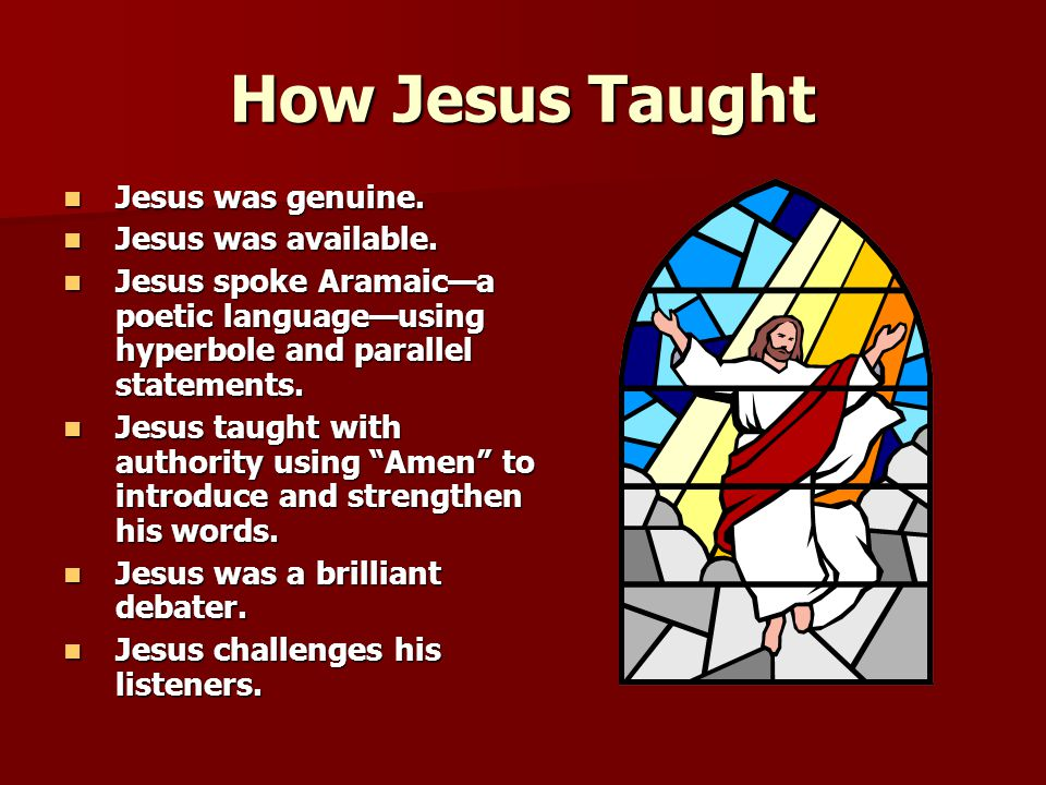 How Jesus Taught Jesus was genuine. Jesus was available.