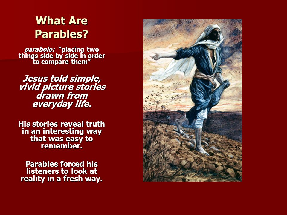 What Are Parables parabole: placing two things side by side in order to compare them