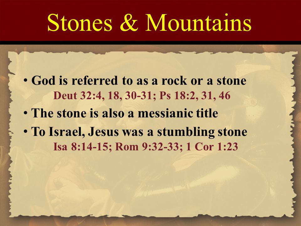 Stones & Mountains God is referred to as a rock or a stone