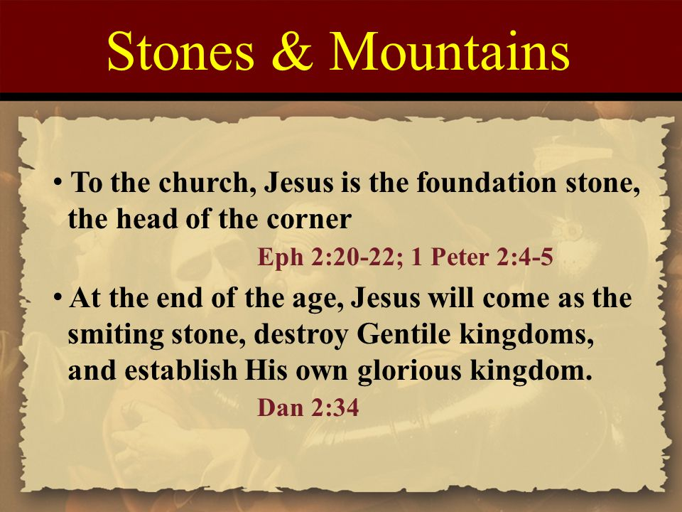 Stones & Mountains To the church, Jesus is the foundation stone,