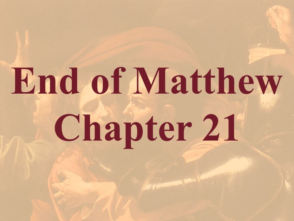 End of Matthew Chapter 21