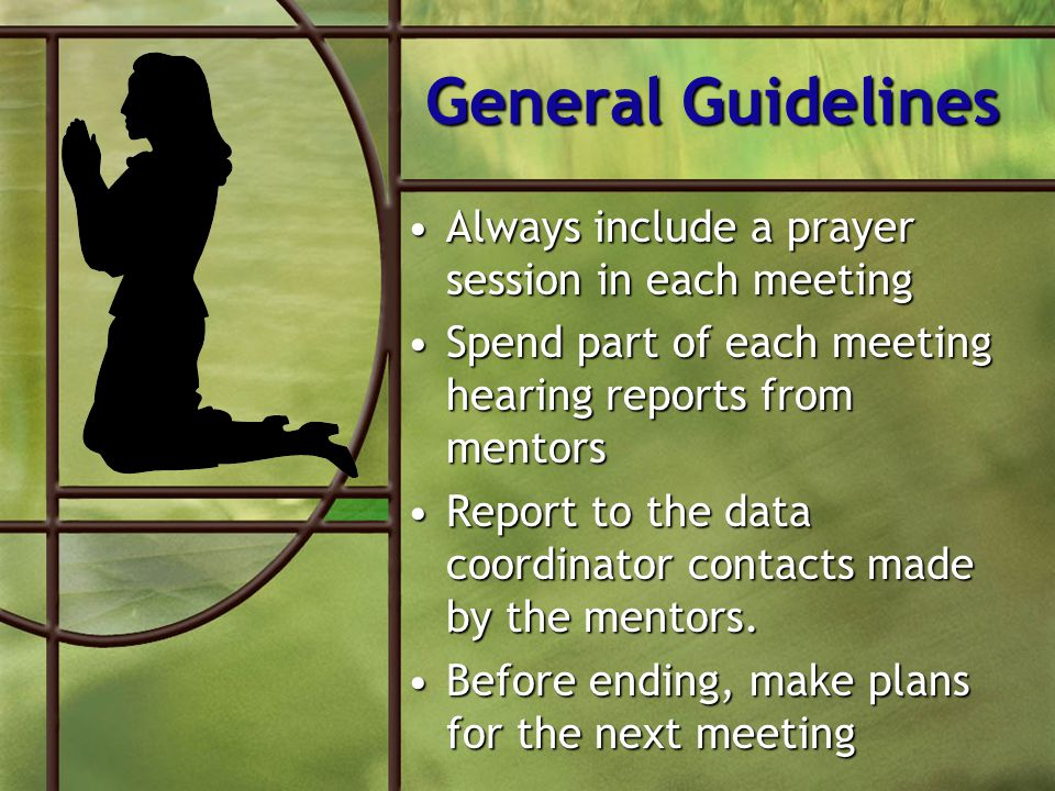 General Guidelines Always include a prayer session in each meeting