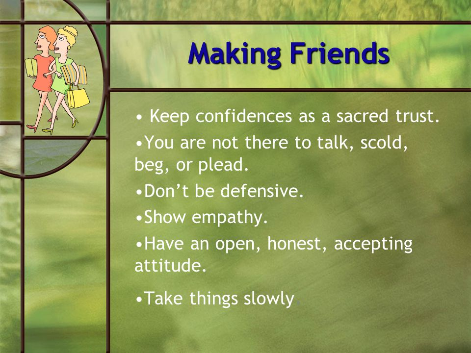 Making Friends Keep confidences as a sacred trust.