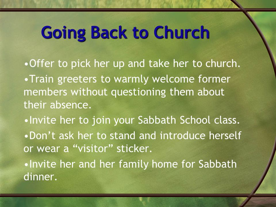 Going Back to Church Offer to pick her up and take her to church.