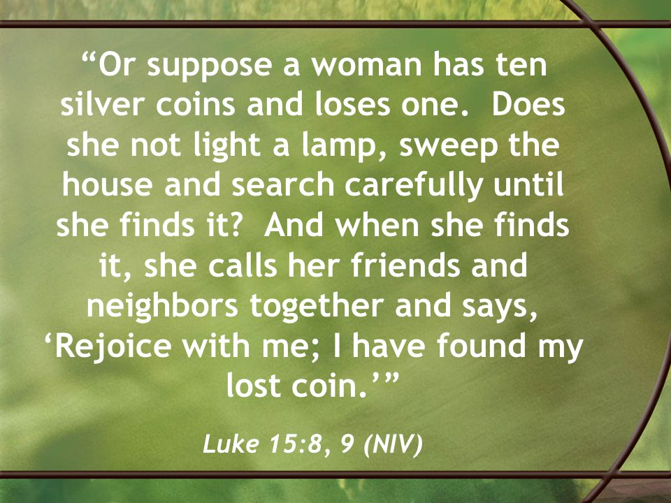Or suppose a woman has ten silver coins and loses one
