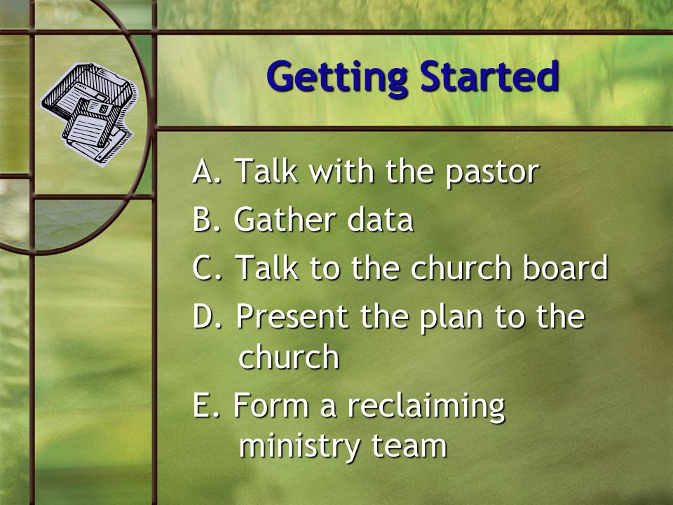 Getting Started A. Talk with the pastor B. Gather data