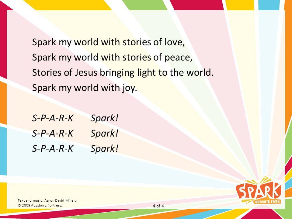 Spark my world with stories of love, Spark my world with stories of peace, Stories of Jesus bringing light to the world. Spark my world with joy. S-P-A-R-K Spark!