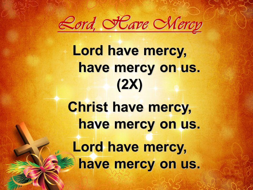 Lord, Have Mercy Lord have mercy, have mercy on us. (2X)
