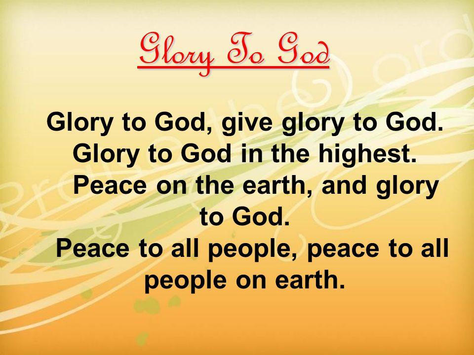 Glory To God Glory to God, give glory to God.