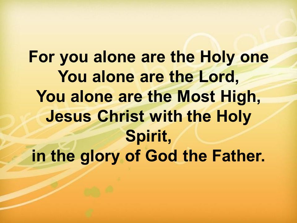 For you alone are the Holy one You alone are the Lord,
