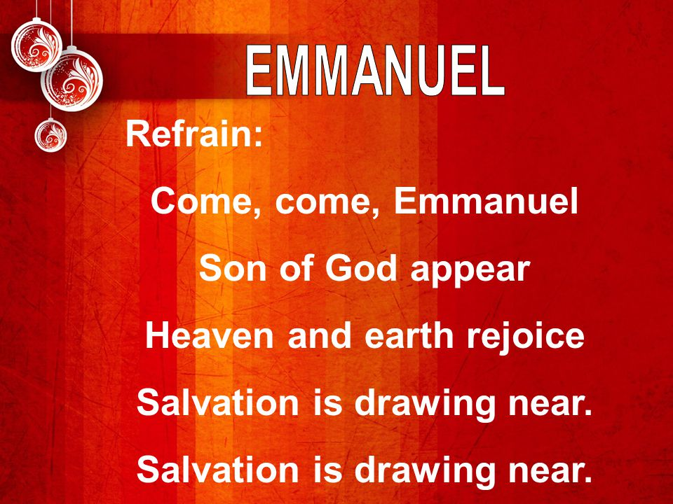 Heaven and earth rejoice Salvation is drawing near.