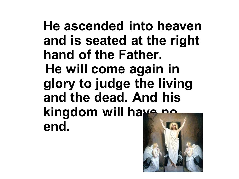 He ascended into heaven and is seated at the right hand of the Father.