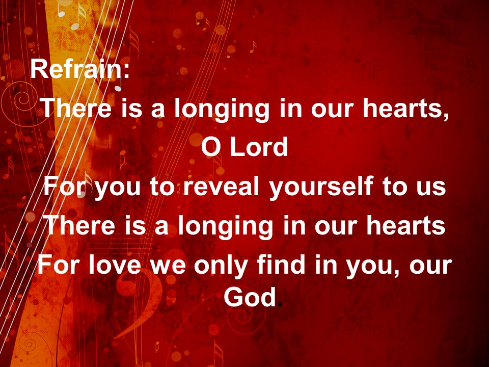 There is a longing in our hearts, O Lord