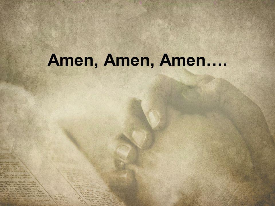 Amen, Amen, Amen….