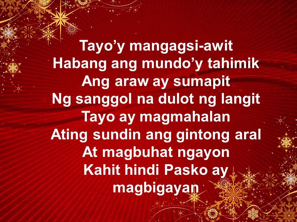 Tayo'y mangagsi-awit Habang ang mundo'y tahimik