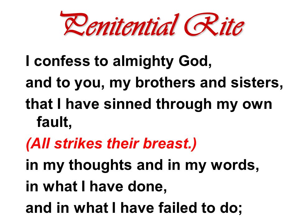 Penitential Rite I confess to almighty God,