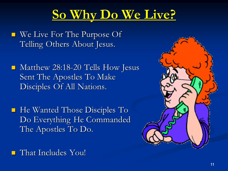 So Why Do We Live We Live For The Purpose Of Telling Others About Jesus.