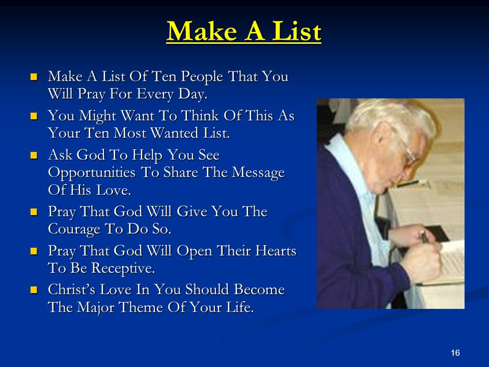 Make A List Make A List Of Ten People That You Will Pray For Every Day. You Might Want To Think Of This As Your Ten Most Wanted List.