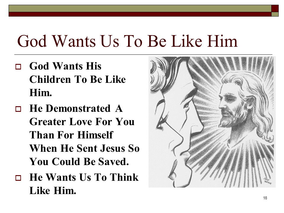 God Wants Us To Be Like Him