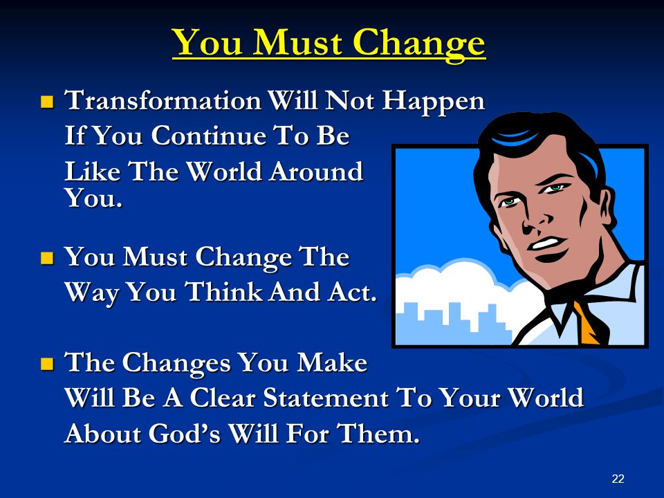 You Must Change Transformation Will Not Happen If You Continue To Be