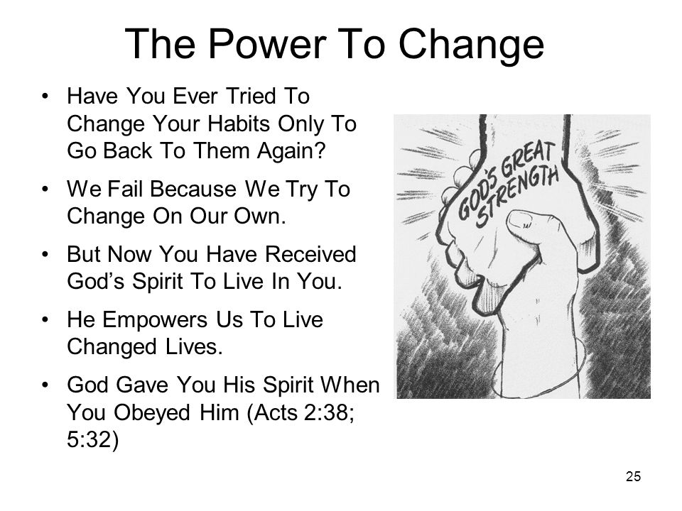The Power To Change Have You Ever Tried To Change Your Habits Only To Go Back To Them Again We Fail Because We Try To Change On Our Own.