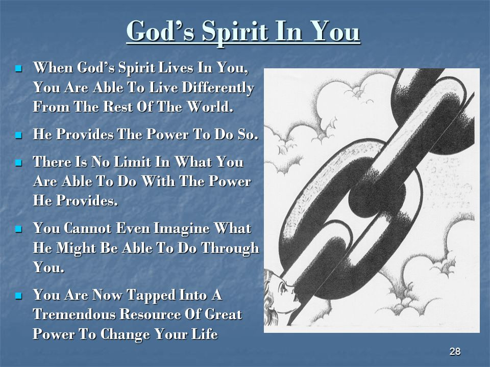 God's Spirit In You When God's Spirit Lives In You, You Are Able To Live Differently From The Rest Of The World.