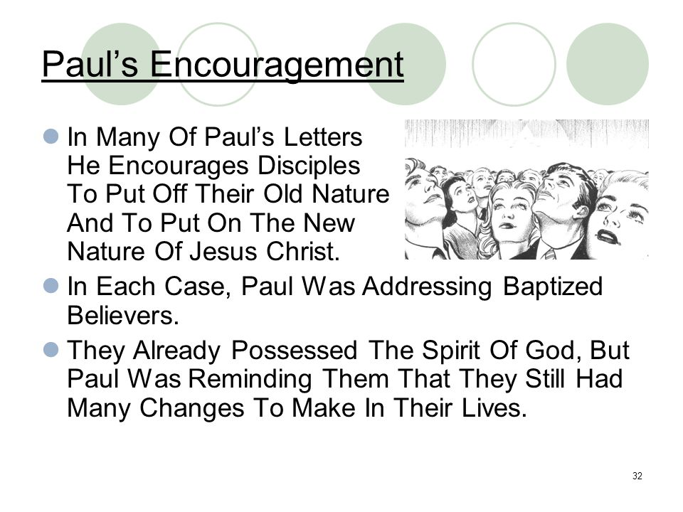 Paul's Encouragement In Many Of Paul's Letters He Encourages Disciples