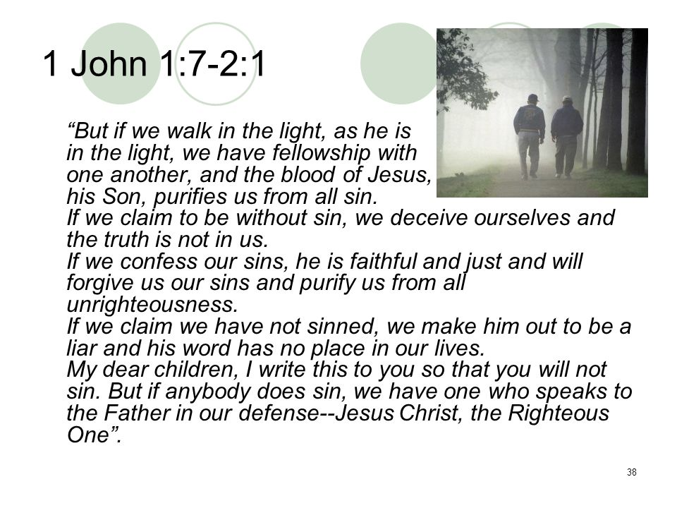 1 John 1:7-2:1 But if we walk in the light, as he is