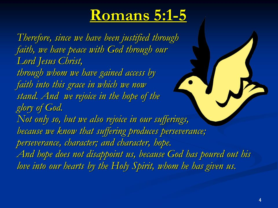 Romans 5:1-5 Therefore, since we have been justified through