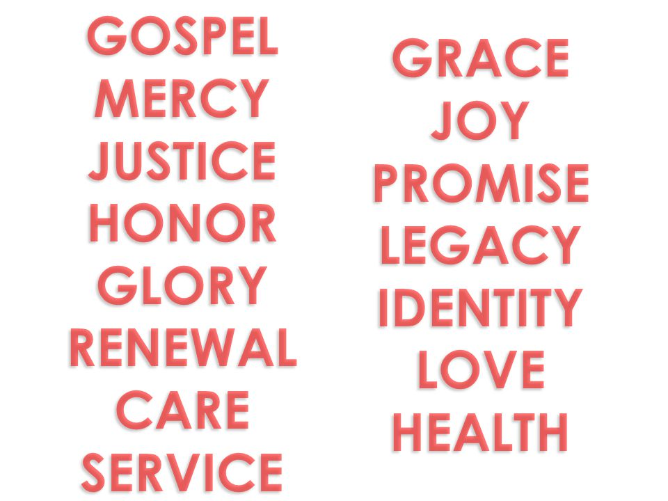 GOSPEL MERCY JUSTICE HONOR GLORY RENEWAL CARE SERVICE GRACE JOY PROMISE LEGACY IDENTITY LOVE HEALTH