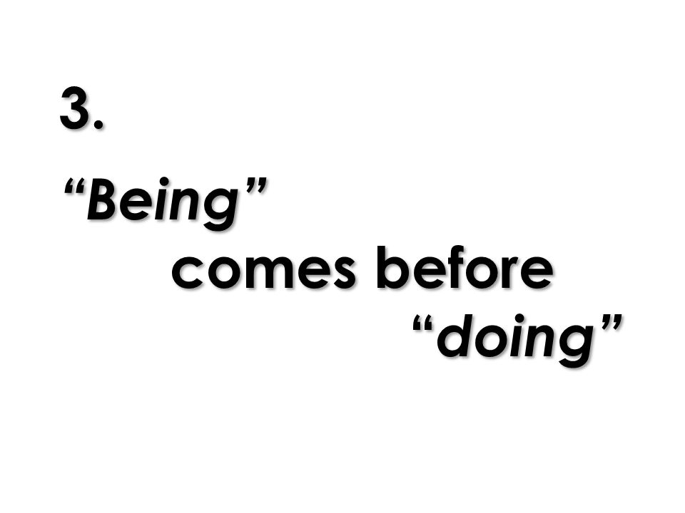 3. Being comes before doing